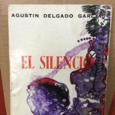 Libros de segunda mano: AGUSTIN DELGADO GARCIA - EL SILENCIO - MEXICO MADRID 1967 - DIBUJO ORIGINAL EN PORTADA Y DEDICADO. Lote 114271503