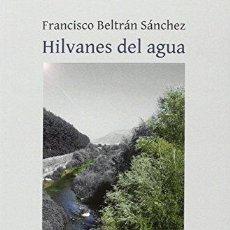 Libros de segunda mano: HILVANES DEL AGUA. FRANCISCO BELTRÁN SÁNCHEZ. Lote 115614751