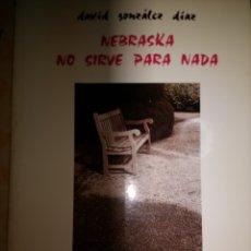 Libros de segunda mano: NEBRASKA NO SIRVE PARA NADA. DAVID GONZÁLEZ DÍAZ. COLECCIÓN DE POESÍA. PEÑA TÚ. RÚSTICA CON SOLAPAS.. Lote 115617848