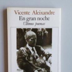 Libros de segunda mano: VICENTE ALEIXANDRE // EN GRAN NOCHE // ULTIMOS POEMAS // 1991 // CARLOS BOUSOÑO // SEIX BARRAL. Lote 115688559