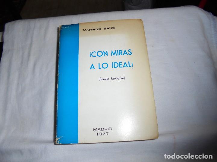 CON MIRAS A LO IDEAL(POESIAS ESCOGIDAS)MARIANO SANZ,.MADRID 1977.DEDICADO Y FIRMADO POR EL AUTOR (Libros de Segunda Mano (posteriores a 1936) - Literatura - Poesía)