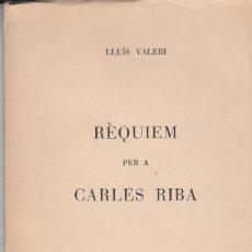 Libros de segunda mano: LLUÍS VALERI RÈQUIEM PER A CARLES RIBA BARCELONA 1960 DEDICAT PER L'AUTOR. Lote 115945411