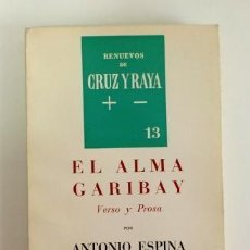 Libros de segunda mano: EL ALMA GARIBAY. VERSO Y PROSA. POR ANTONIO ESPINA. RENUEVOS DE CRUZ Y RAYA 13. Lote 116239763