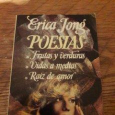 Livres d'occasion: POESÍAS (FRUTAS Y VERDURAS. VIDAS A MEDIAS. RAIZ DE AMOR). ERICA JONG. ED. GRIJALBO 1978. Lote 116280676