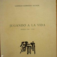 Libros de segunda mano: JUGANDO A LA VIDA (POESIA 1948-1978) LEOPOLDO RODRIGUEZ ALCALDE. Lote 116435499