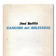Libros de segunda mano: BATLLÓ (JOSÉ).– CANCIÓN DEL SOLITARIO [CON DEDICATORIA AUTÓGRAFA] EL BARDO, POESÍA, 1971. 1ª EDICIÓN. Lote 116884072