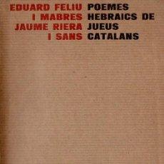 Libros de segunda mano: FELIU I MABRES / RIERA I SANS : POEMES HEBRAICS DE JUEUS CATALANS (DEL MALL, 1976). Lote 117356759