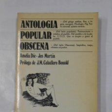 Libros de segunda mano: ANTOLOGÍA POPULAR OBSCENA. AMELIA DIE. JOS MARGIN. PROLOGO J.M. CABALLERO BONALD. TDKLT. Lote 117813047