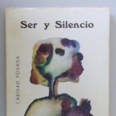Libros de segunda mano: CARIDAD POSADA // SER Y SILENCIO // 1973 // PRIMERA EDICIÓN // DEDICATORIA AUTÓGRAFA // FIRMADO. Lote 117985727