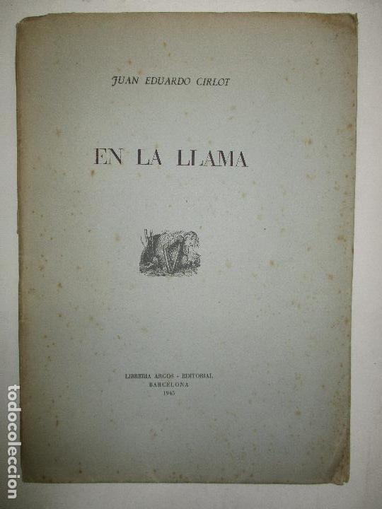 EN LA LLAMA. CIRLOT, JUAN EDUARDO. 1945. PRIMERA EDICIÓN. DEDICATORIA AUTÓGRAFA. (Libros de Segunda Mano (posteriores a 1936) - Literatura - Poesía)