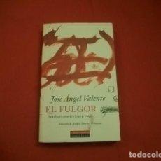 Libros de segunda mano: JOSÉ ÁNGEL VALENTE: EL FULGOR ANTOLOGÍA POÉTICA (1953-1996). Lote 118379775