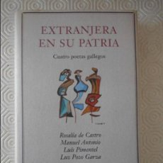 Libros de segunda mano: EXTRANJERA EN SU PATRIA. CUATRO POETAS GALLEGOS. ROSALIA DE CASTRO / MANUEL ANTONIO / LUIS PIMENTEL . Lote 118774987