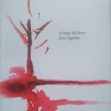 Libros de segunda mano: JOSÉ AGUILAR. EL JUEGO DEL DESEO. PROLOGADO POR BEGOÑA ARANGUREN.. Lote 119272535