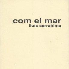 Libros de segunda mano: COM EL MAR, LLUÍS SERRAHIMA -EXEMPLAR DEDICAT PER L'AUTOR-. Lote 120371559