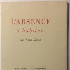 Libros de segunda mano: ANDRÉ COYNÉ. L'ABSENCE À HABITER. ILUSTRACIÓN DE CÉSAR MORO. Lote 120925015