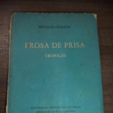 Libros de segunda mano: PROSA DE PRISA. CRONICAS. NICOLAS GUILLÉN. CON DEDICATORIA Y FIRMA DEL AUTOR. 1962. 1ª EDICION.. Lote 121002347