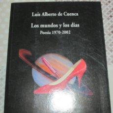 Libros de segunda mano: LUIS ALBERTO DE CUENCA, LOS MUNDOS Y LOS DIAS. POESIA (1970-2002), COLECCION VISOR DE POESIA. Lote 121144715