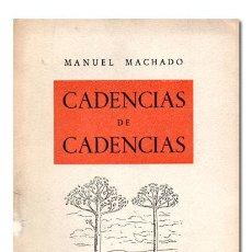Libros de segunda mano: MANUEL MACHADO. CADENCIAS DE CADENCIAS. (NUEVAS DEDICATORIAS). 1943. 1.ª EDICIÓN. Lote 121216754