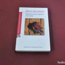 Libros de segunda mano: EL AMOR , LAS MUJERES Y LA VIDA - MARIO BENEDETTI - EDITORIAL SUDAMERICANA - PSB. Lote 121453827