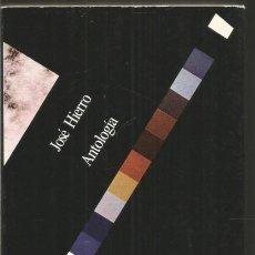 Libros de segunda mano: JOSE HIERRO. ANTOLOGIA. VISOR. Lote 122045695