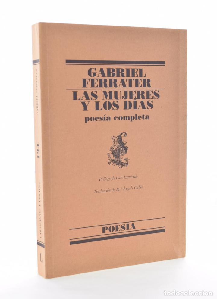 LAS MUJERES Y LOS DÍAS. POESÍA COMPLETA - FERRATER, GABRIEL (Libros de Segunda Mano (posteriores a 1936) - Literatura - Poesía)