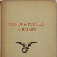 Libros de segunda mano: CORONA POÉTICA A BALMES. - VICH, 1948.. Lote 123141903