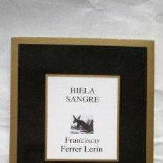 Libros de segunda mano: HIELA SANGRE. FRANCISCO FERRER LERÍN.. Lote 124148371
