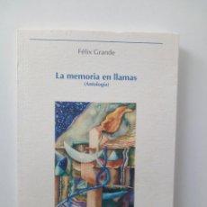 Libros de segunda mano: MEMORIA EN LLAMAS (ANTOLOGÍA) - FÉLIX GRANDE . Lote 124219583