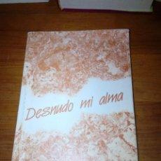 Libros de segunda mano: DESNUDO MI ALMA. Mª DEL CARMEN CALDERÓN INFANTE. EST24B3. Lote 124580647