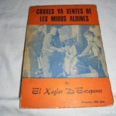Libros de segunda mano: COUXES YA XENTES DE LES MIOUS ALDINES.EL XUGLAR D`ENTEPENES.EN ASTURIANO.GIJON 1975. Lote 124951711