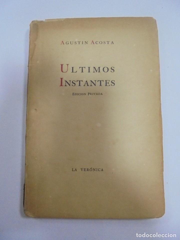 ULTIMOS INSTANTES. EDICION PRIVADA. AGUSTIN ACOSTA. LA VERONICA, 1941. CON DEDICATORIA. VER (Libros de Segunda Mano (posteriores a 1936) - Literatura - Poesía)