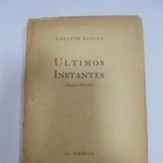 Libros de segunda mano: ULTIMOS INSTANTES. EDICION PRIVADA. AGUSTIN ACOSTA. LA VERONICA, 1941. CON DEDICATORIA. VER. Lote 125030743