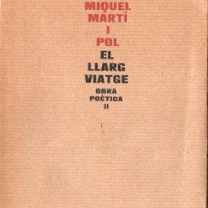 Libros de segunda mano: MIQUEL MARTÍ I POL : EL LLARG VIATGE - OBRA POÈTICA II (LLIBRES DEL MALL, 1976) PRIMERA EDICIÓN . Lote 125380171