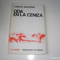 Libros de segunda mano: ODA EN LA CENIZA.- CARLOS BOUSOÑO.-COL. EL BARDO. 1967, 1ª EDIC.. Lote 126168191