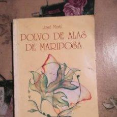 Libros de segunda mano: POLVOS DE ALAS DE MARIPOSA - JOSÉ MARTÍ - EJEMPLAR DEDICADO Y FIRMADO POR EL AUTOR. Lote 126856791