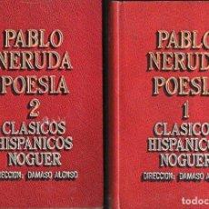 Libros de segunda mano: PABLO NERUDA : POESÍA - DOS TOMOS (NOGUER, 1974). Lote 126998923