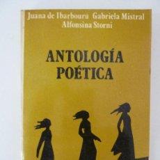 Libros de segunda mano: ANTOLOGÍA POÉTICA. JUANA DE IBARBOURÚ. GABRIELA MISTRAL. ALFONSINA STORNI. AÑO 1977. 1ª EDICIÓN. Lote 127495971