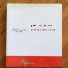 Libros de segunda mano: JOSÉ CARLOS LLOP: POESÍA (1974-2001). Lote 127688119