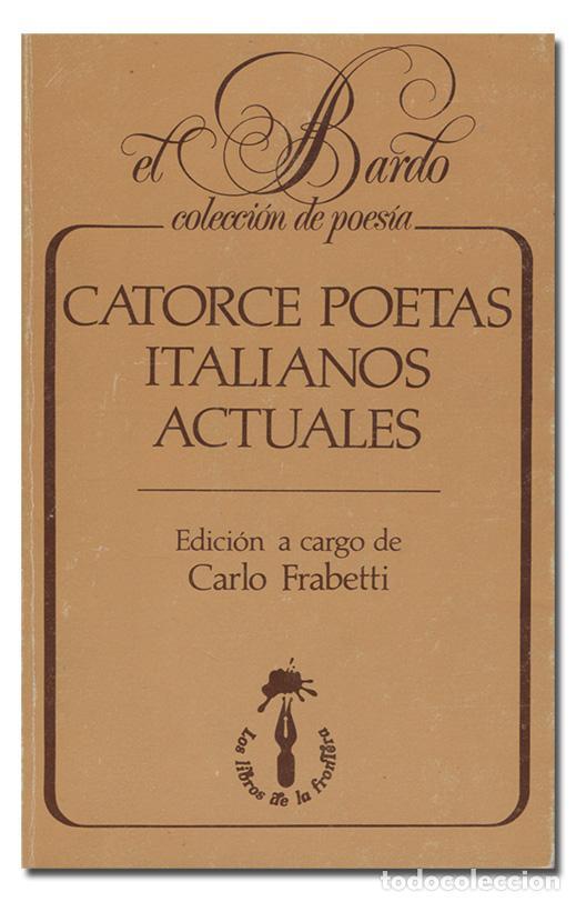 CATORCE POETAS ITALIANOS. EDICIÓN DE CARLO FRABETTI. LOS LIBROS DE LA FRONTERA, EL BARDO, 1988 (Libros de Segunda Mano (posteriores a 1936) - Literatura - Poesía)