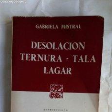 Libros de segunda mano: DESOLACIÓN~TERNURA. TALA~LAGAR. GABRIELA MISTRAL.. Lote 128178555