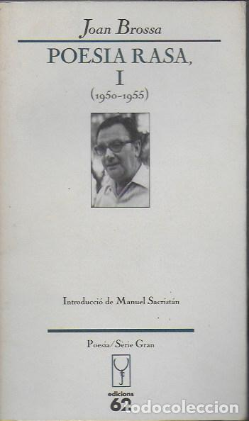 POESIA RASA, I 1950-1955 / JOAN BROSSA; INTROD. MANUEL SACRISTÁN. BCN : ED.62, 1990. 20X12CM. 245 P. (Libros de Segunda Mano (posteriores a 1936) - Literatura - Poesía)