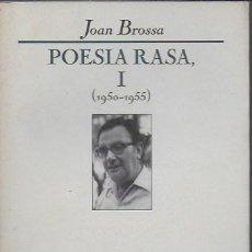 Libros de segunda mano: POESIA RASA, I 1950-1955 / JOAN BROSSA; INTROD. MANUEL SACRISTÁN. BCN : ED.62, 1990. 20X12CM. 245 P.. Lote 128661711