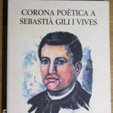 Libros de segunda mano: SEBASTIÀ GILI VIVES. CORONA POÉTICA. CIUTAT DE MALLORCA, 1996. Lote 128796355