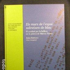 Libros de segunda mano: ELS MURS DE L'ESPAI SOBREÏXEN BLAU - POESIA DE MARIUS TORRES - DIFICIL - COMO NUEVO. Lote 128809895