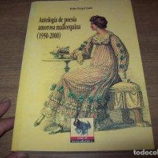 Libros de segunda mano: ANTOLOGÍA DE POESÍA AMOROSA MALLORQUINA ( 1950 - 2000 ). PEDRO PARPAL . 1ª EDICIÓ 2001. MALLORCA. Lote 129027251