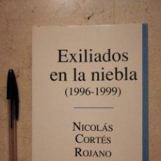 Libros de segunda mano: LIBRO - EXILIADOS EN LA NIEBLA (1996 -1999) - POESIA - NICOLÁS CORTÉS ROJANO. Lote 129273171