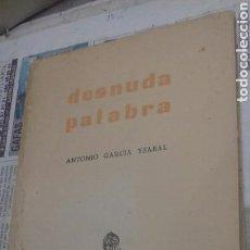 Libros de segunda mano: DESNUDA PALABRA.ANTONIO GARCIA YSABAL.1962.NUMERADO Y FIRMADO POR AUTOR.. Lote 130150032