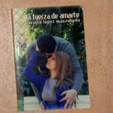 Libros de segunda mano: LA FUERZA DE AMARTE JACINTO LÓPEZ MANZANEDA . Lote 130290074