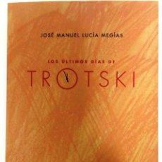 Libros de segunda mano: JOSÉ MANUEL LUCÍA MEGÍAS, LOS ÚLTIMOS DÍAS DE TROTSKK, CALAMBUR, MADRID, 2015. Lote 207268020