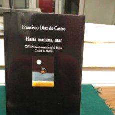 Libros de segunda mano: FRANCISCO DÍAZ DE CASTRO, HASTA MAÑANA MAR. VISOR 2005. Lote 130737731